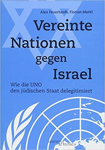 """Vereinte Nationen gegen Israel"" – wie die UNO den jüdischen Staat delegitimiert"